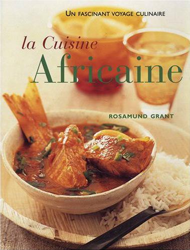La cuisine africaine 70 recettes faciles une cuisine d couvrir afrik toute - Cuisine africaine facile ...